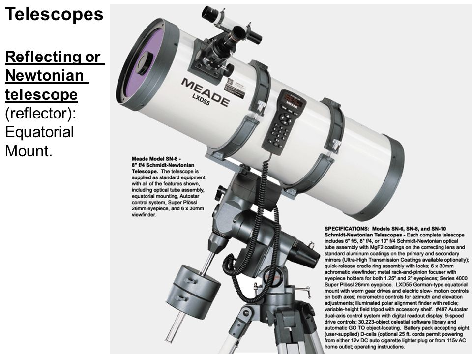 Telescopes Reflecting or Newtonian telescope (reflector): Equatorial Mount.