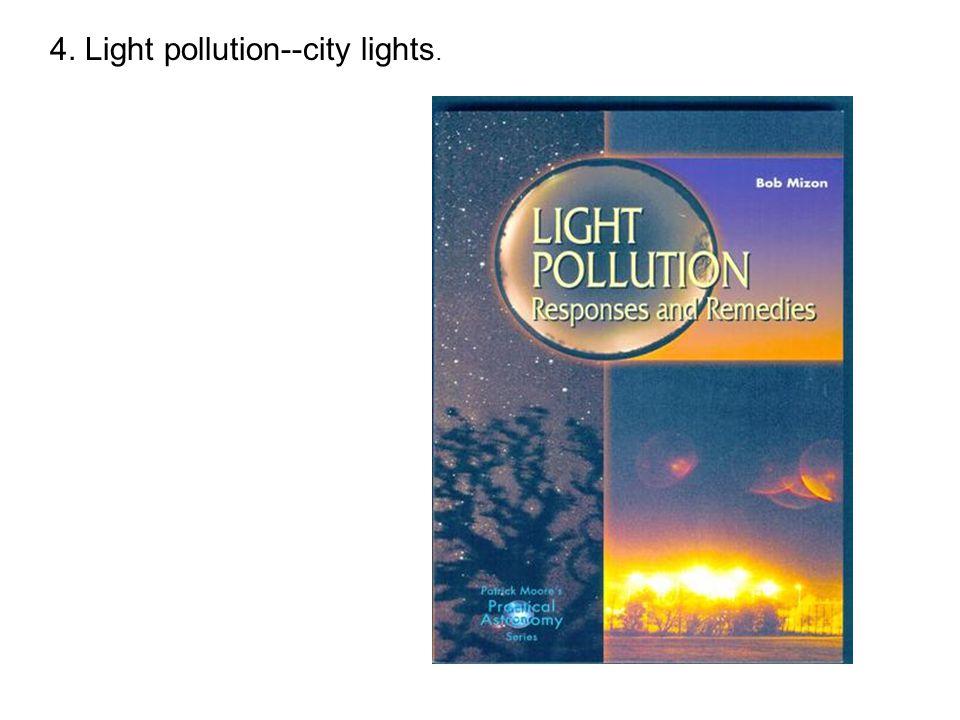 4. Light pollution--city lights.
