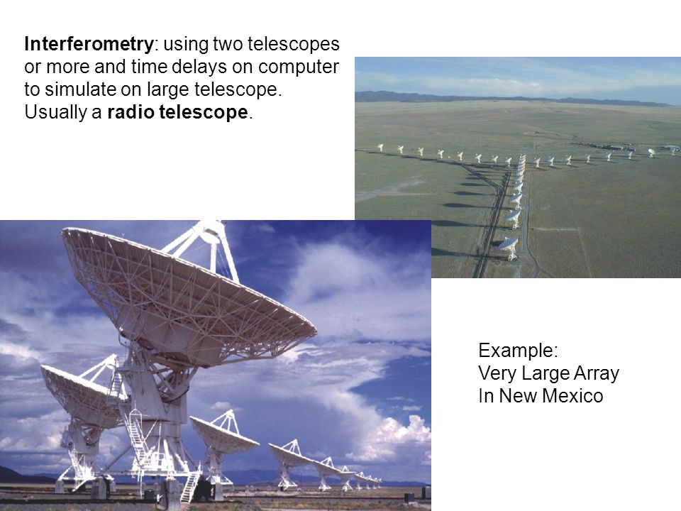 Interferometry: using two telescopes or more and time delays on computer to simulate on large telescope.