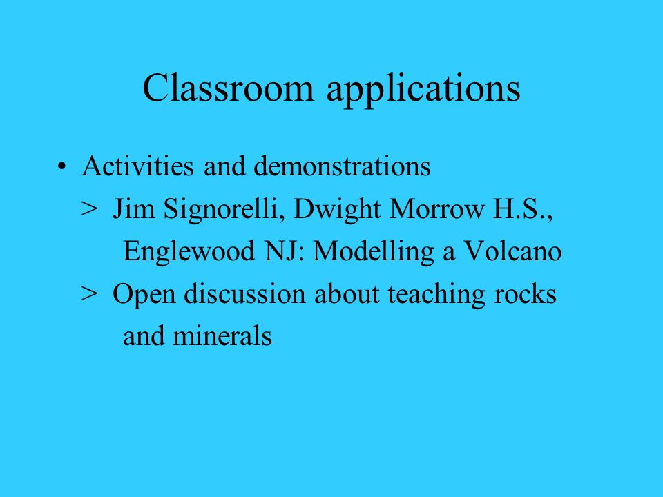 Classroom applications Activities and demonstrations > Jim Signorelli, Dwight Morrow H.S., Englewood NJ: Modelling a Volcano > Open discussion about teaching rocks and minerals