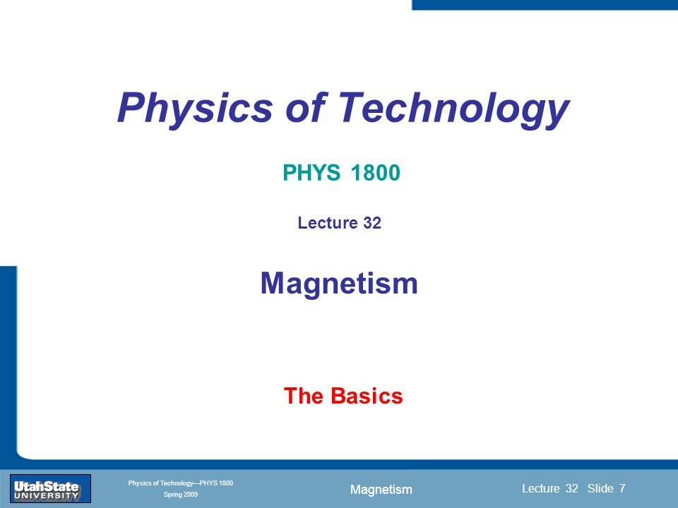 Magnetism Introduction Section 0 Lecture 1 Slide 18 Lecture 32 Slide 18 INTRODUCTION TO Modern Physics PHYX 2710 Fall 2004 Physics of Technology—PHYS 1800 Spring 2009 Physics of Technology Next Lab/Demo: Electric Circuits Magnetism Thursday 1:30-2:45 ESLC 46 Ch 13 and 14 Next Class: Friday 10:30-11:20 BUS 318 room Read Ch 14