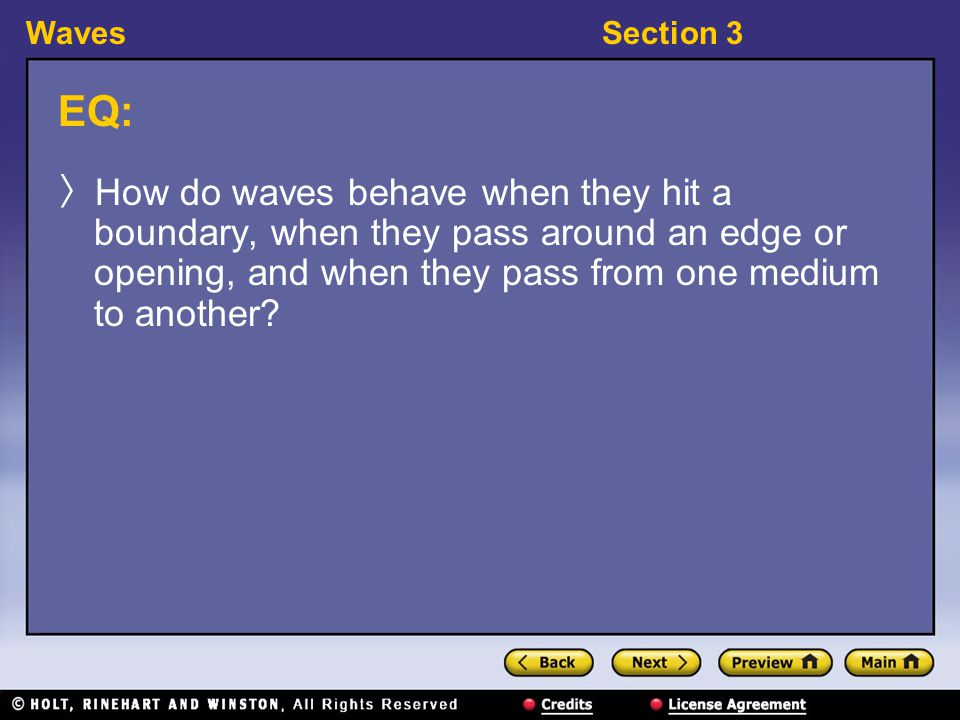 WavesSection 3 EQ: 〉 How do waves behave when they hit a boundary, when they pass around an edge or opening, and when they pass from one medium to another?