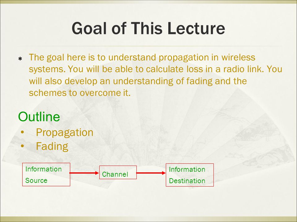 Goal of This Lecture  The goal here is to understand propagation in wireless systems.