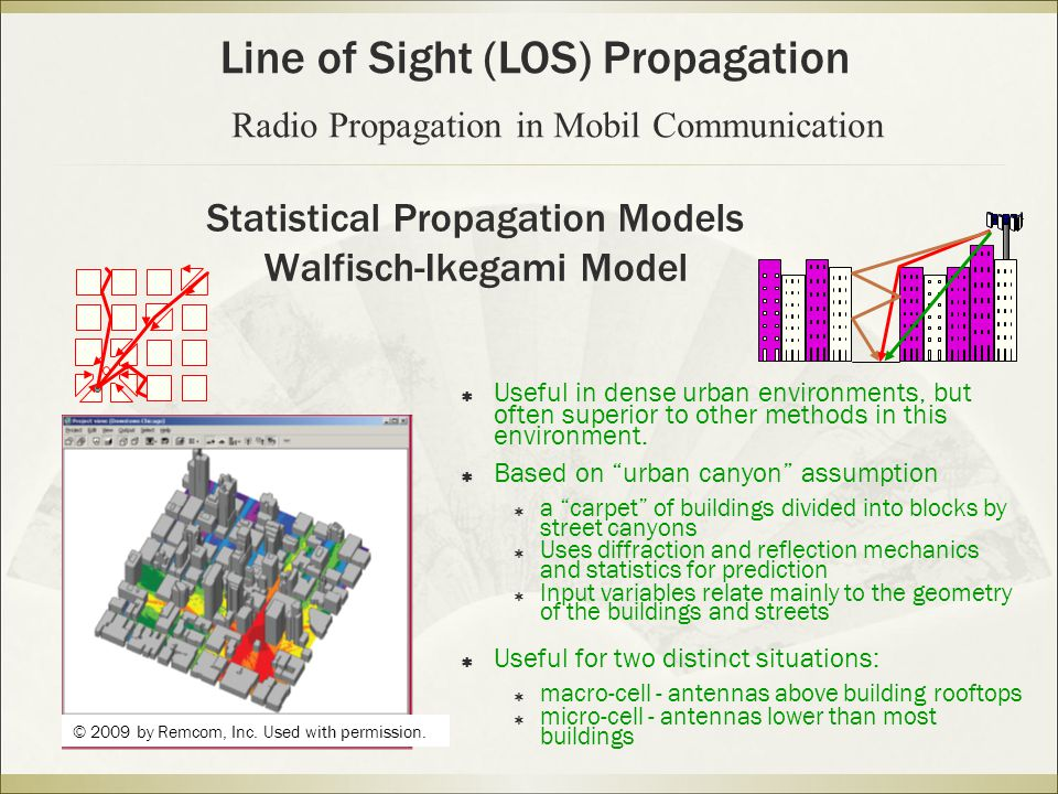 Statistical Propagation Models Walfisch-Ikegami Model  Useful in dense urban environments, but often superior to other methods in this environment.