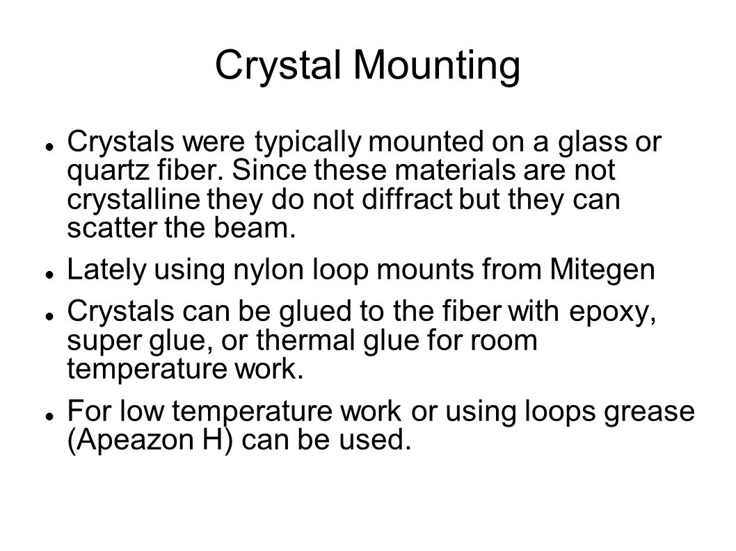 Crystal Mounting Crystals were typically mounted on a glass or quartz fiber.