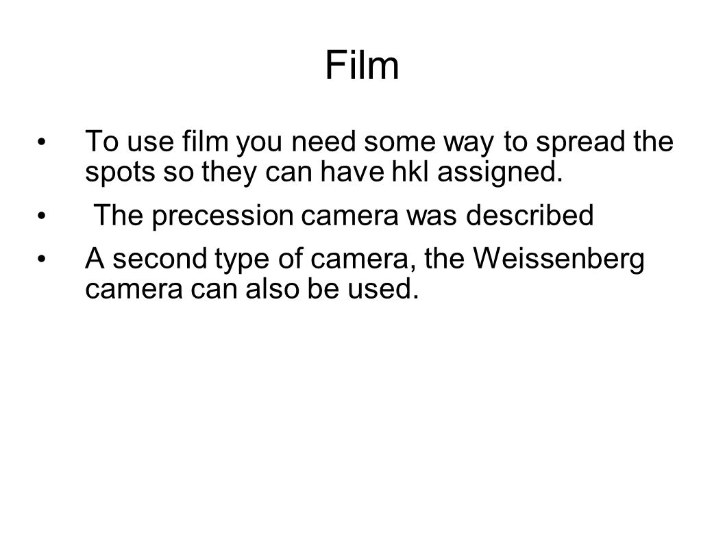 Film To use film you need some way to spread the spots so they can have hkl assigned.