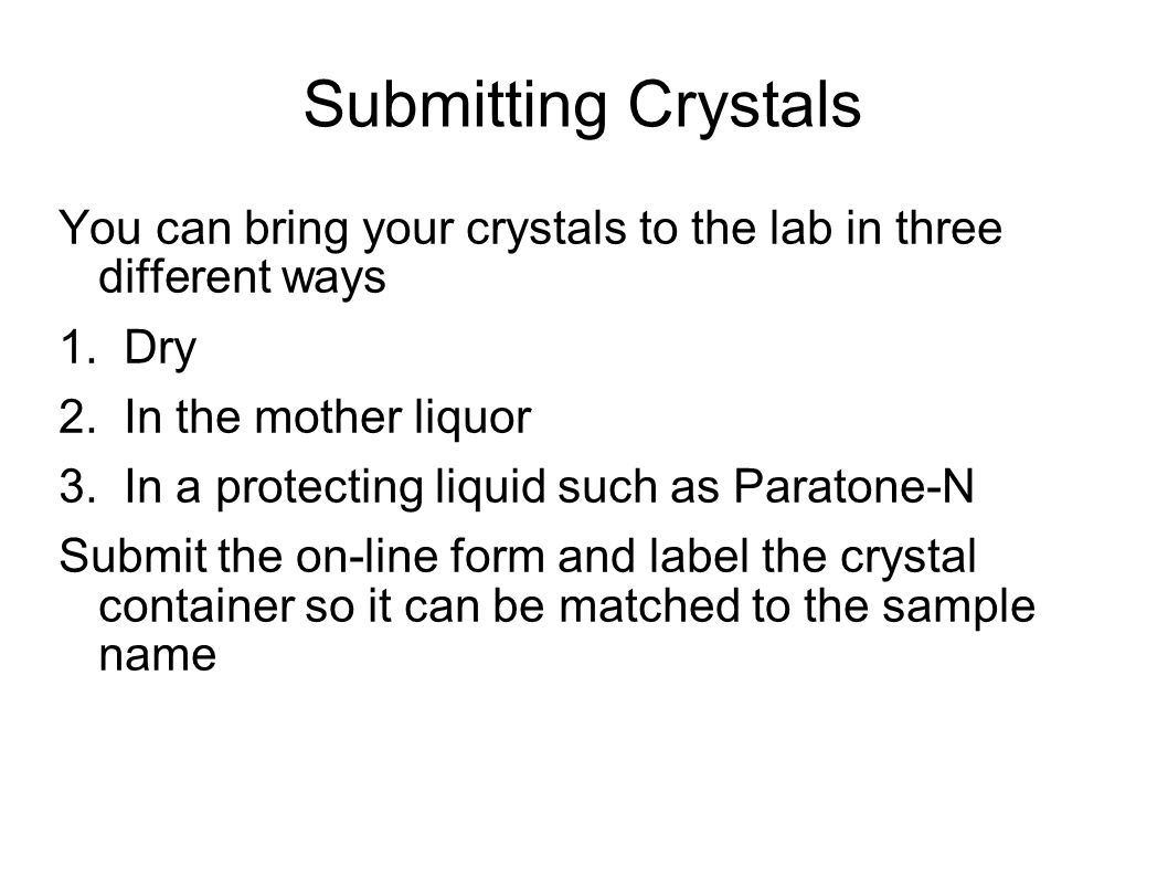 Submitting Crystals You can bring your crystals to the lab in three different ways 1.