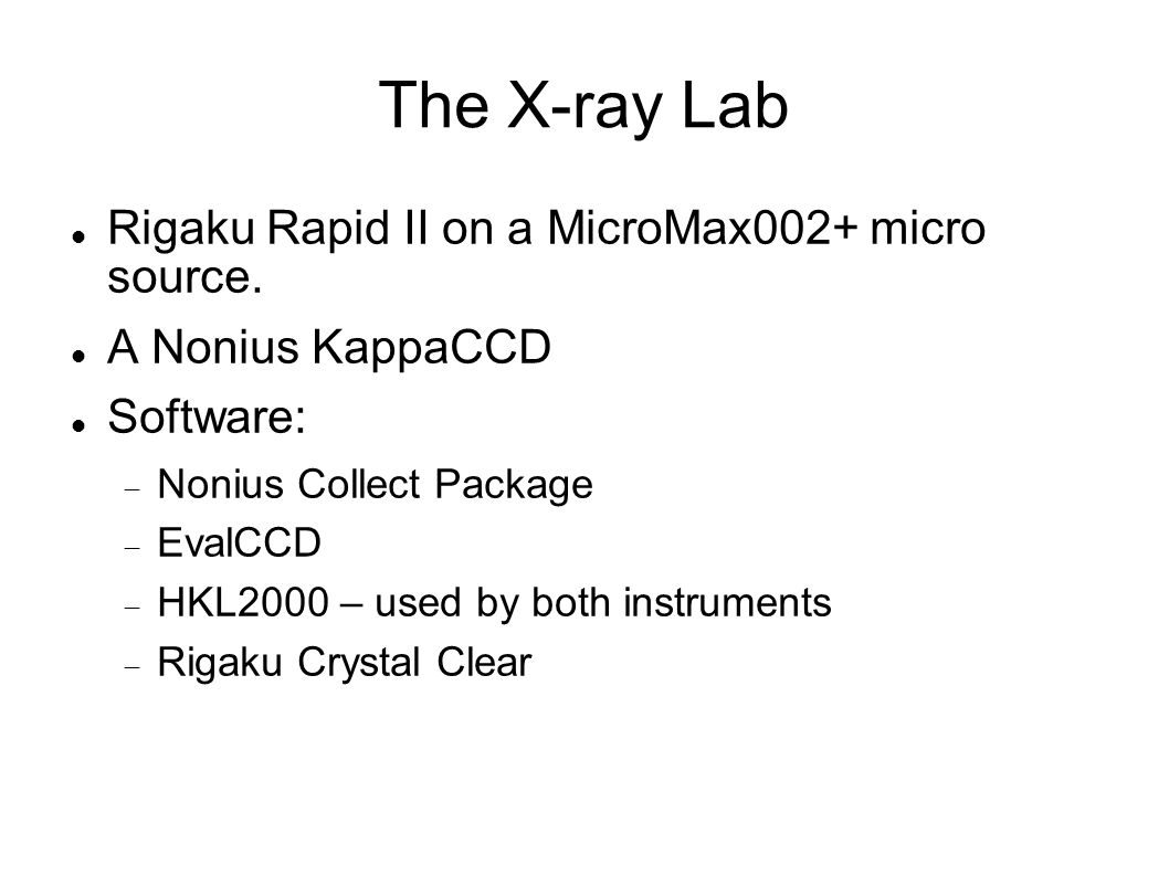 The X-ray Lab Rigaku Rapid II on a MicroMax002+ micro source. A Nonius KappaCCD Software:  Nonius Collect Package  EvalCCD  HKL2000 – used by both