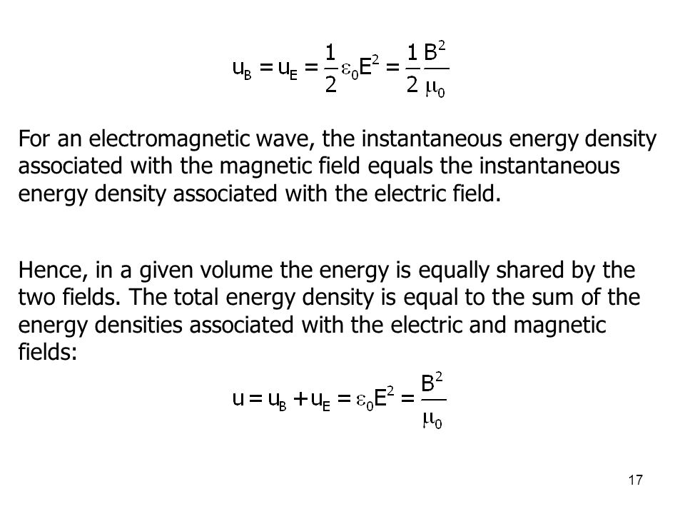 17 For an electromagnetic wave, the instantaneous energy density associated with the magnetic field equals the instantaneous energy density associated