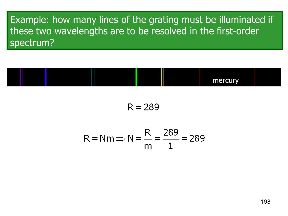 198 Example: how many lines of the grating must be illuminated if these two wavelengths are to be resolved in the first-order spectrum? mercury