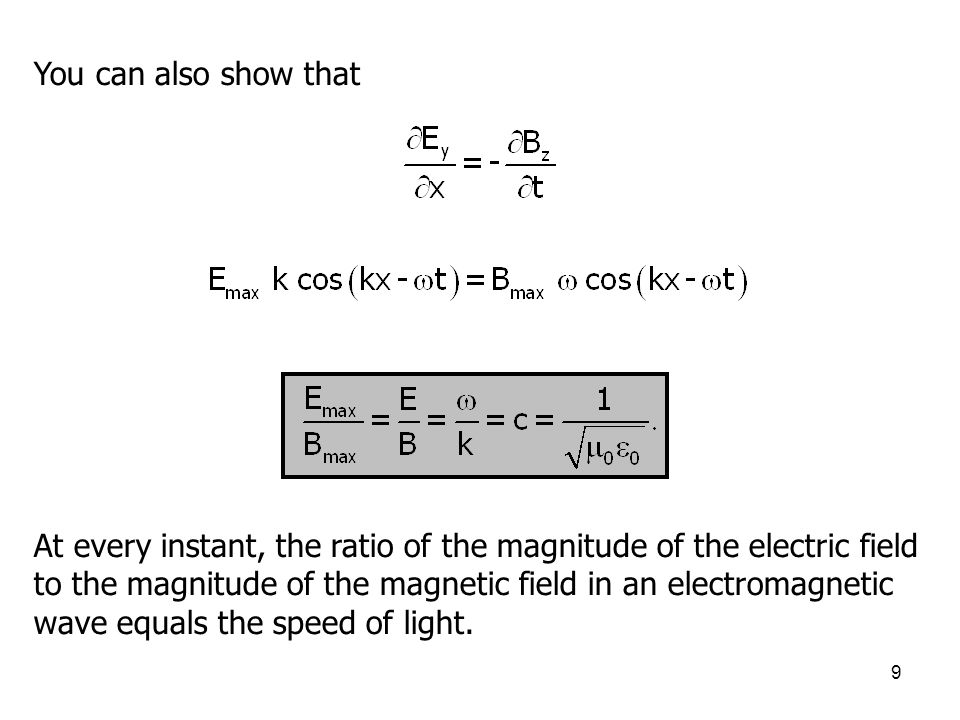 10 Summary of Important Properties of Electromagnetic Waves The solutions of Maxwell's equations are wave-like with both E and B satisfying a wave equation.
