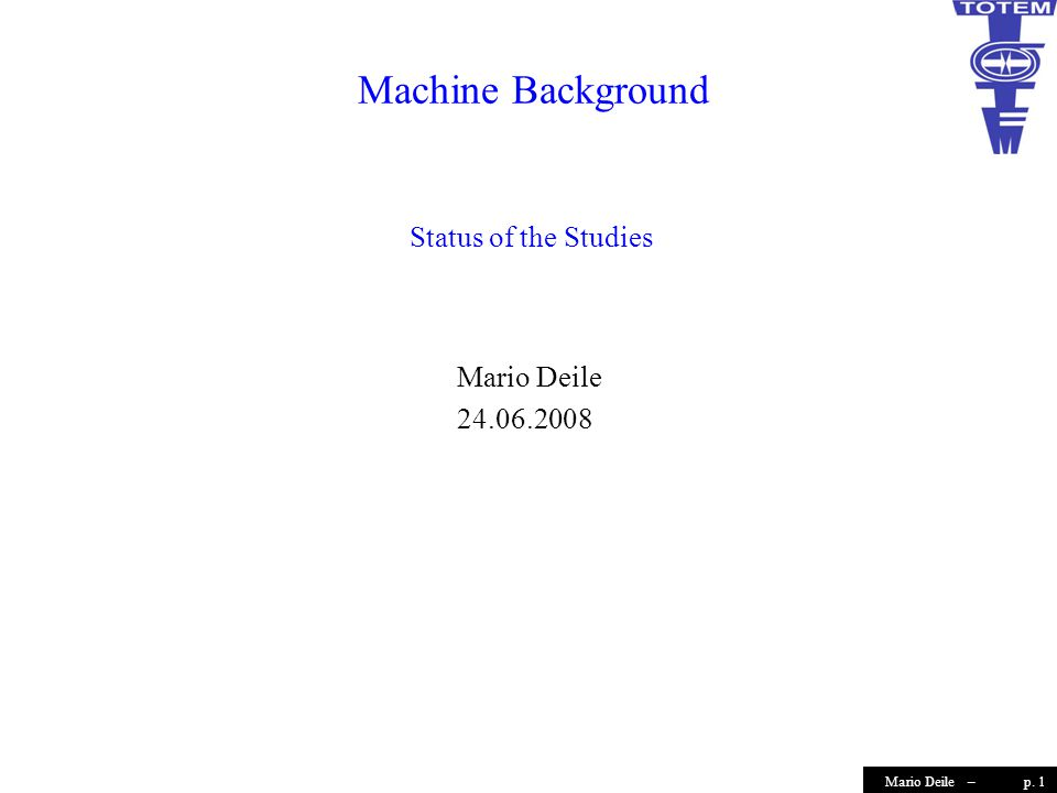 p. 1Mario Deile – Machine Background Mario Deile 24.06.2008 Status of the Studies