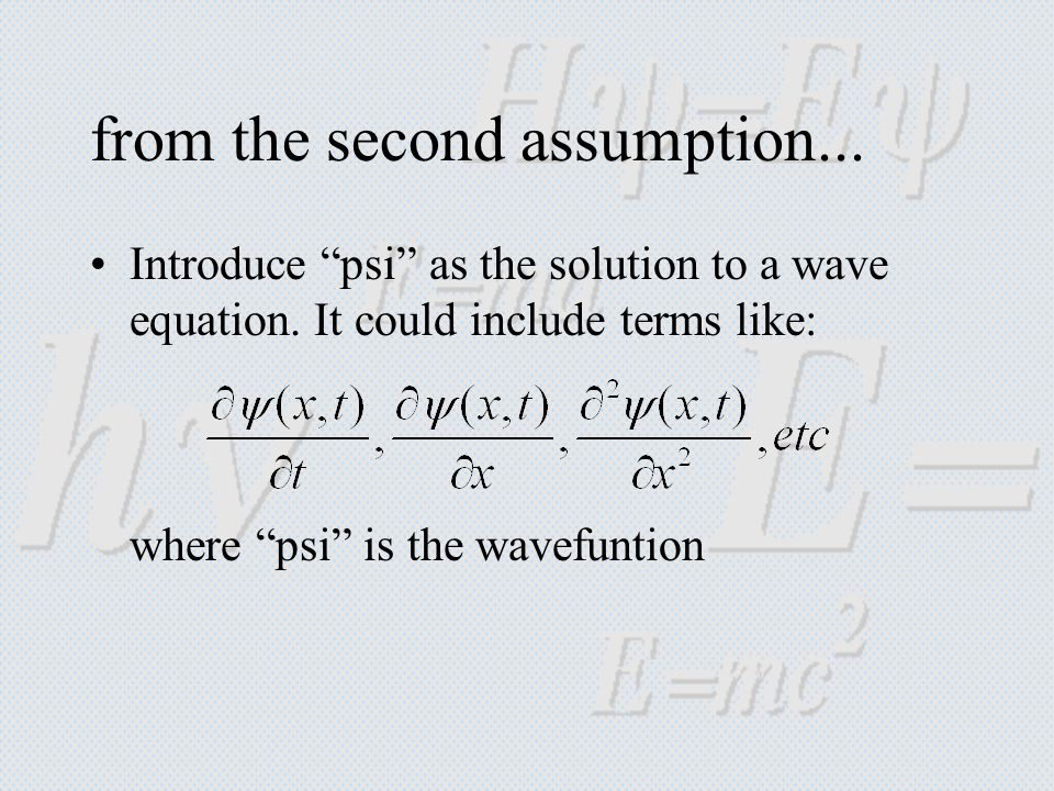 from the second assumption...Introduce psi as the solution to a wave equation.