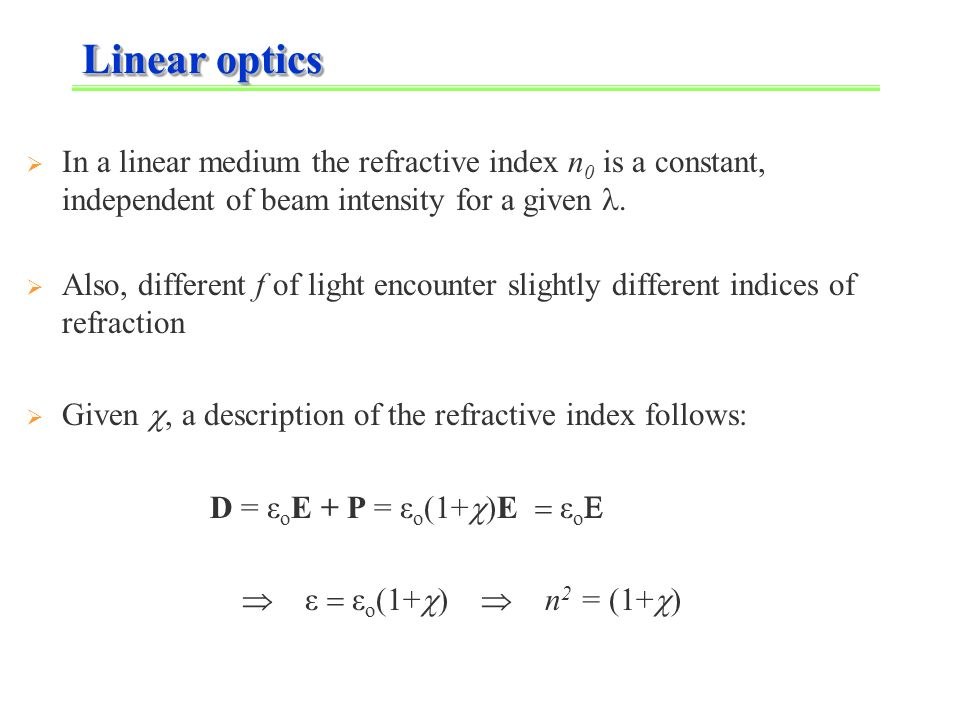 Linear optics  In a linear medium the refractive index n 0 is a constant, independent of beam intensity for a given.