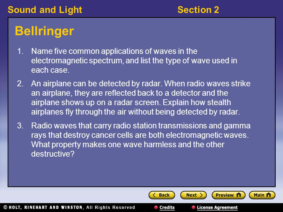 Sound and LightSection 2 Bellringer 1.Name five common applications of waves in the electromagnetic spectrum, and list the type of wave used in each case.