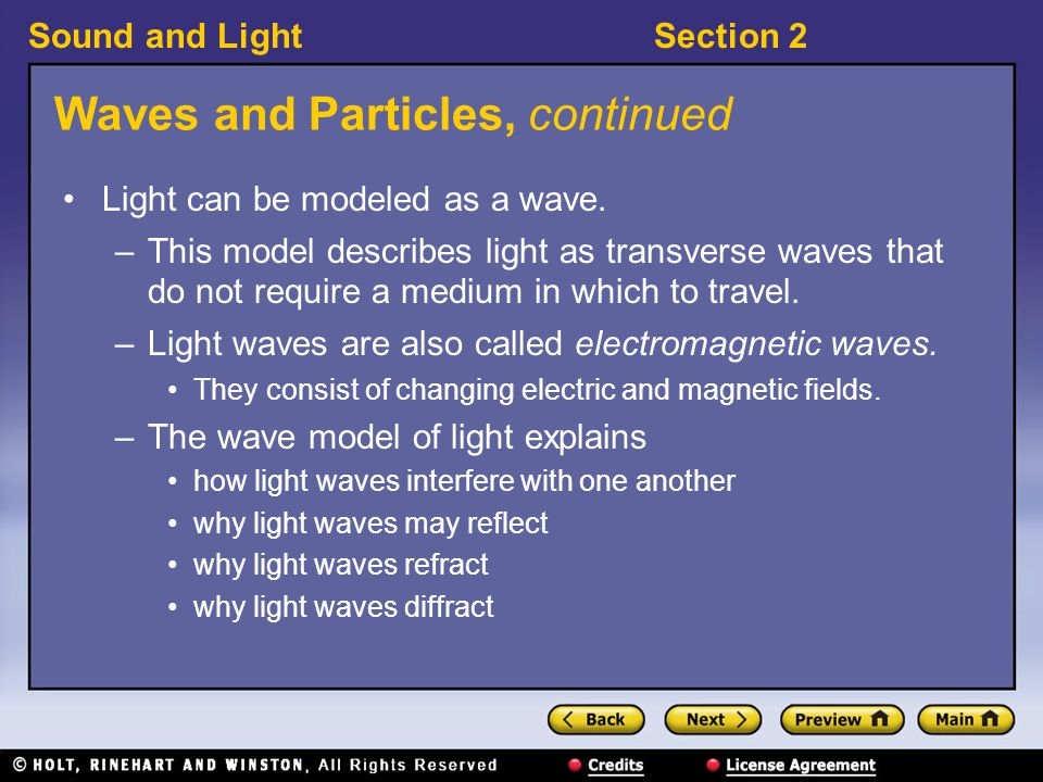Sound and LightSection 2 Waves and Particles 〉 How do scientific models describe light? 〉 The two most common models describe light either as a wave o