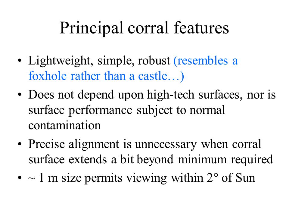 Principal corral features Lightweight, simple, robust (resembles a foxhole rather than a castle…) Does not depend upon high-tech surfaces, nor is surf
