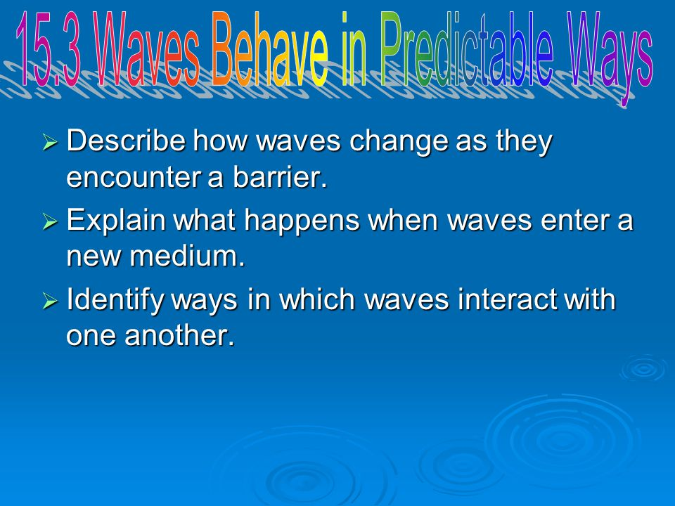  Describe how waves change as they encounter a barrier.