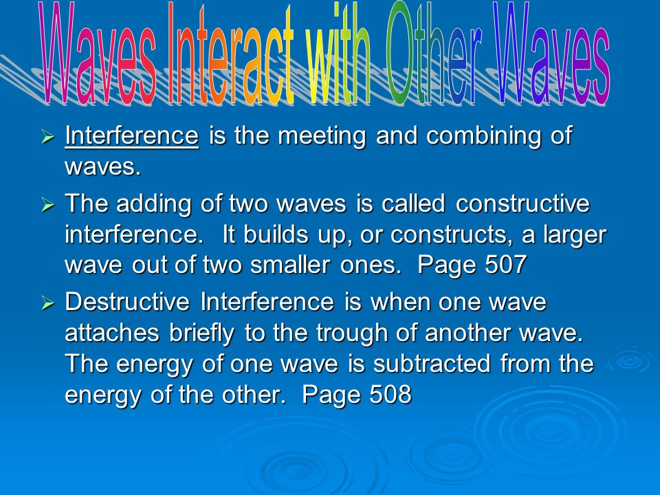  Interference is the meeting and combining of waves.