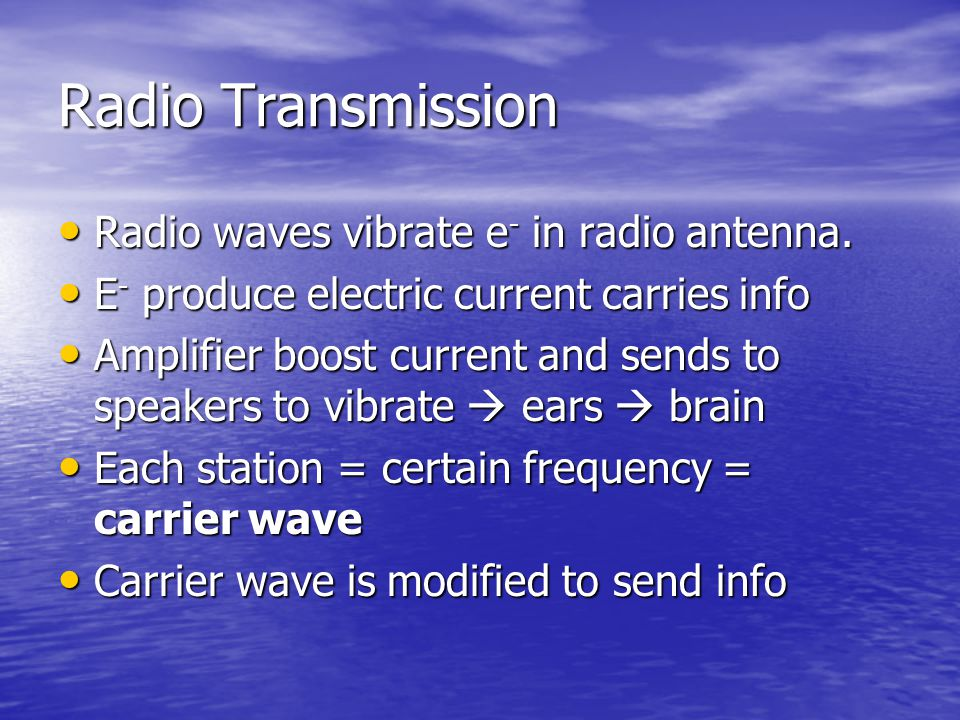Radio Transmission Radio waves vibrate e - in radio antenna. Radio waves vibrate e - in radio antenna. E - produce electric current carries info E - p