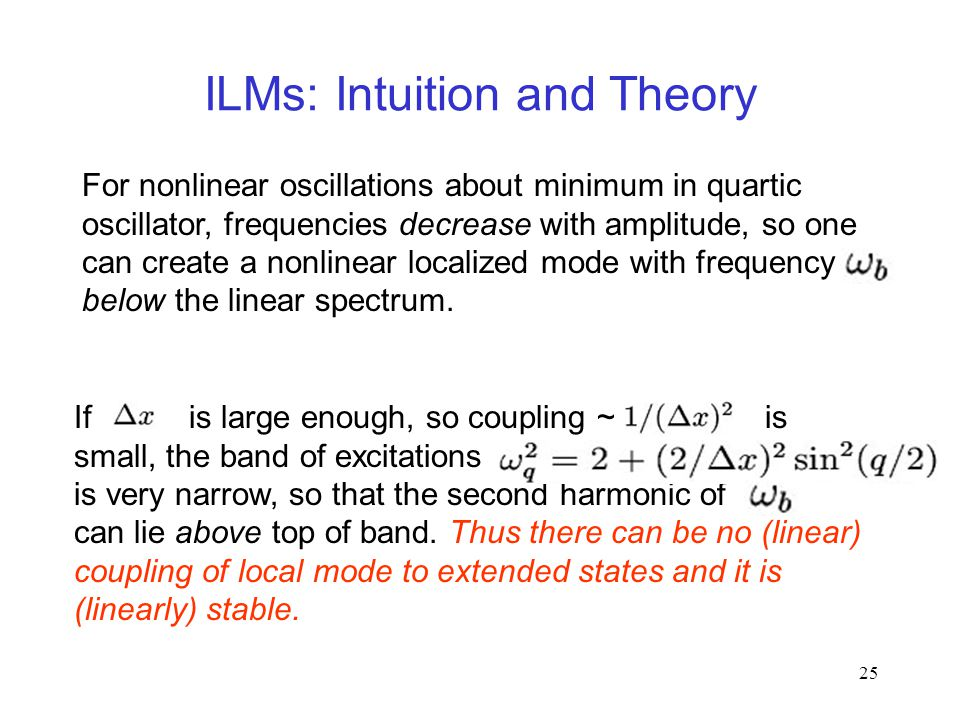 25 ILMs: Intuition and Theory If is large enough, so coupling ~ is small, the band of excitations is very narrow, so that the second harmonic of can lie above top of band.