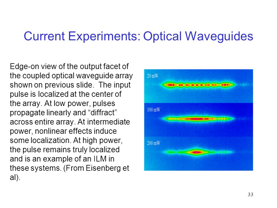 33 Current Experiments: Optical Waveguides Edge-on view of the output facet of the coupled optical waveguide array shown on previous slide.