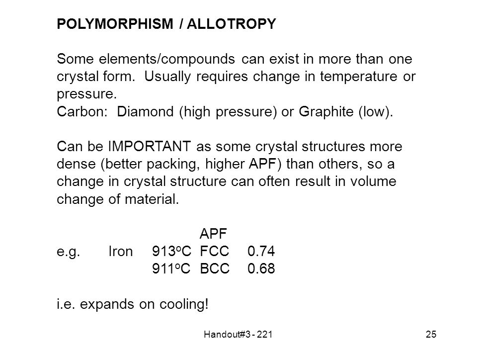 Handout#3 - 22125 POLYMORPHISM / ALLOTROPY Some elements/compounds can exist in more than one crystal form.