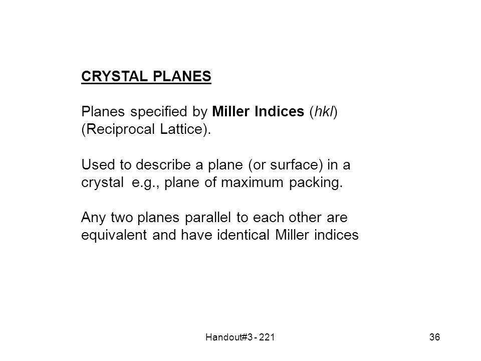 Handout#3 - 22136 CRYSTAL PLANES Planes specified by Miller Indices (hkl) (Reciprocal Lattice).