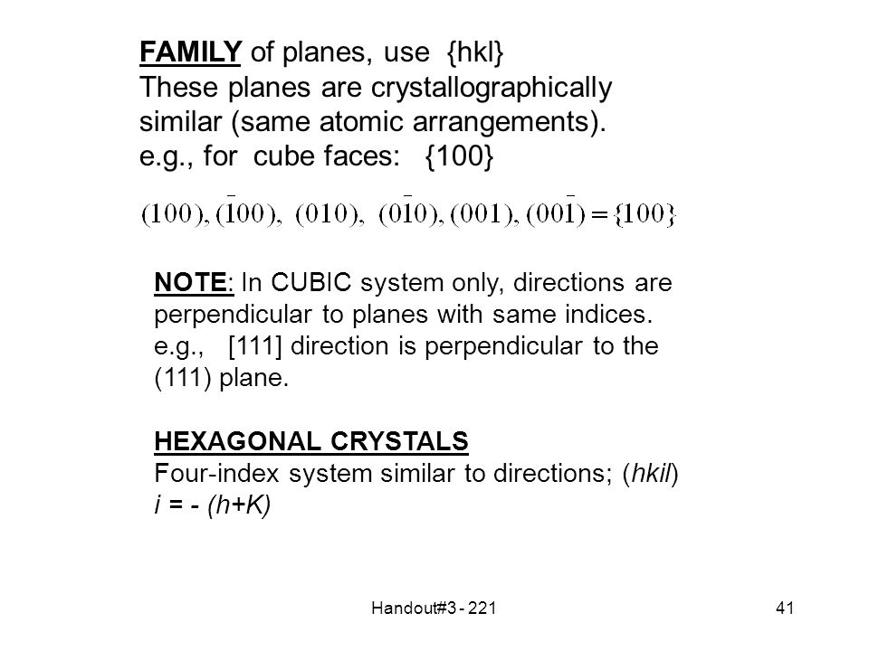 Handout#3 - 22141 FAMILY of planes, use {hkl} These planes are crystallographically similar (same atomic arrangements).