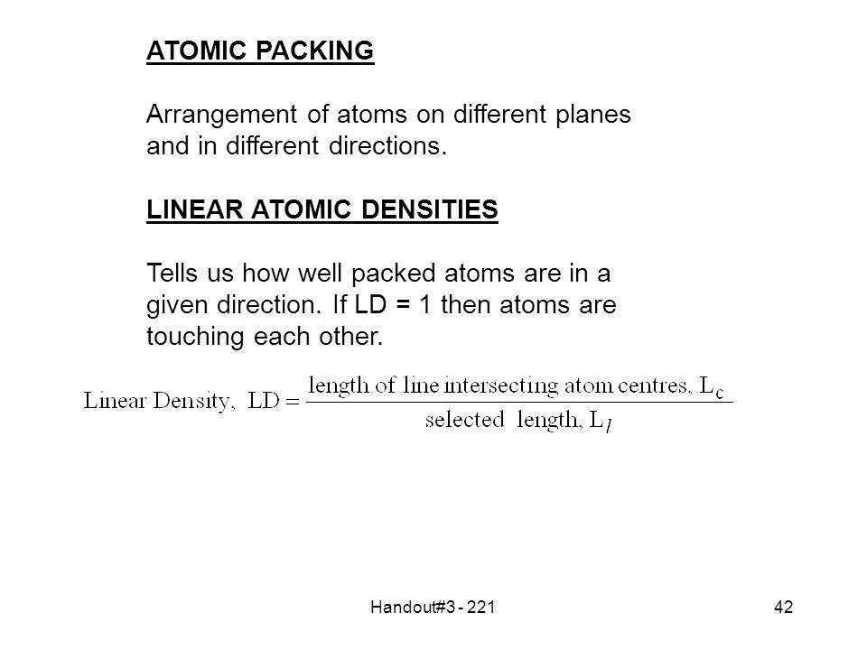 Handout#3 - 22142 ATOMIC PACKING Arrangement of atoms on different planes and in different directions.
