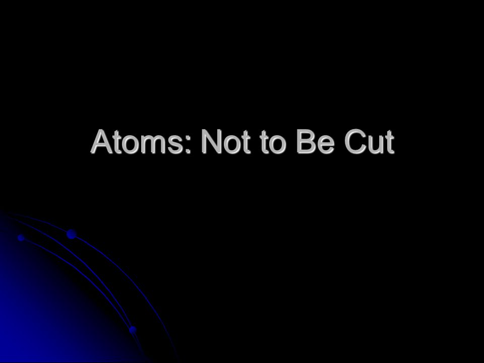 Atoms: Not to Be Cut