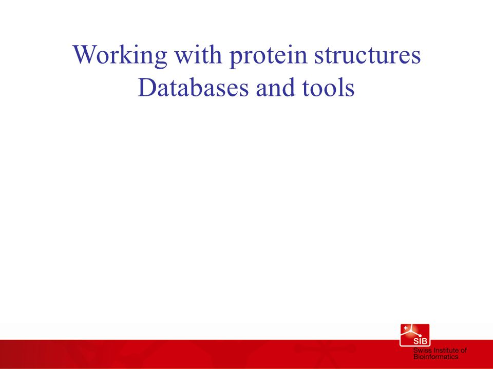 Working with protein structures Databases and tools