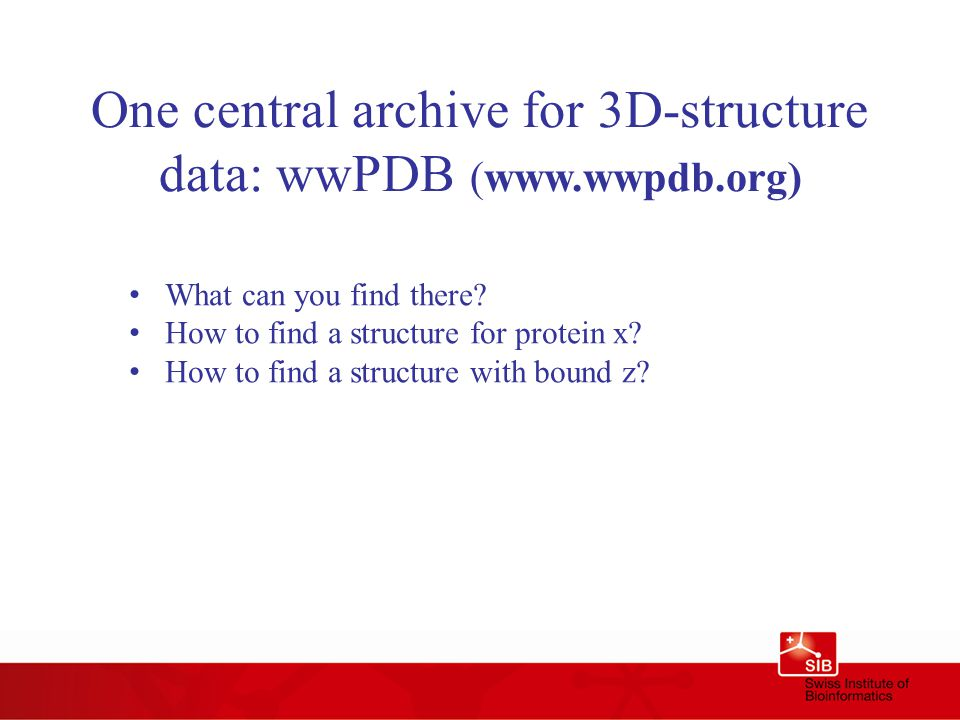 One central archive for 3D-structure data: wwPDB (www.wwpdb.org) What can you find there.