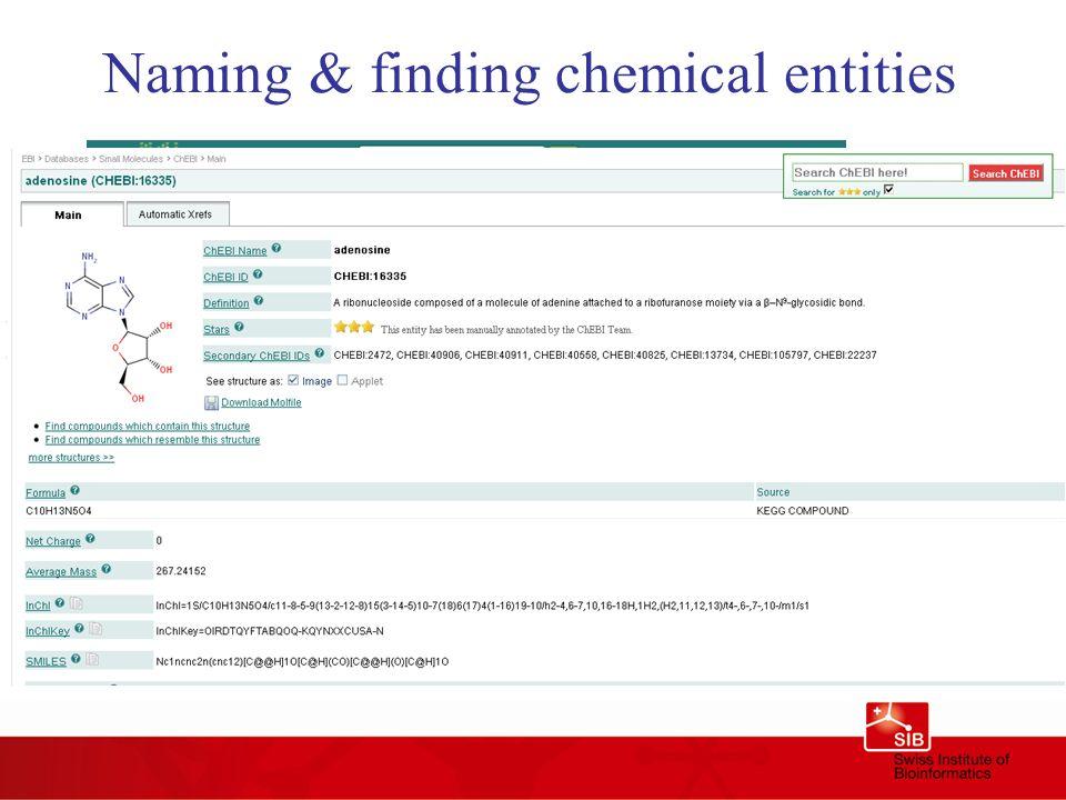 Naming & finding chemical entities http://www.ebi.ac.uk/chebi/advancedSearchForward.do