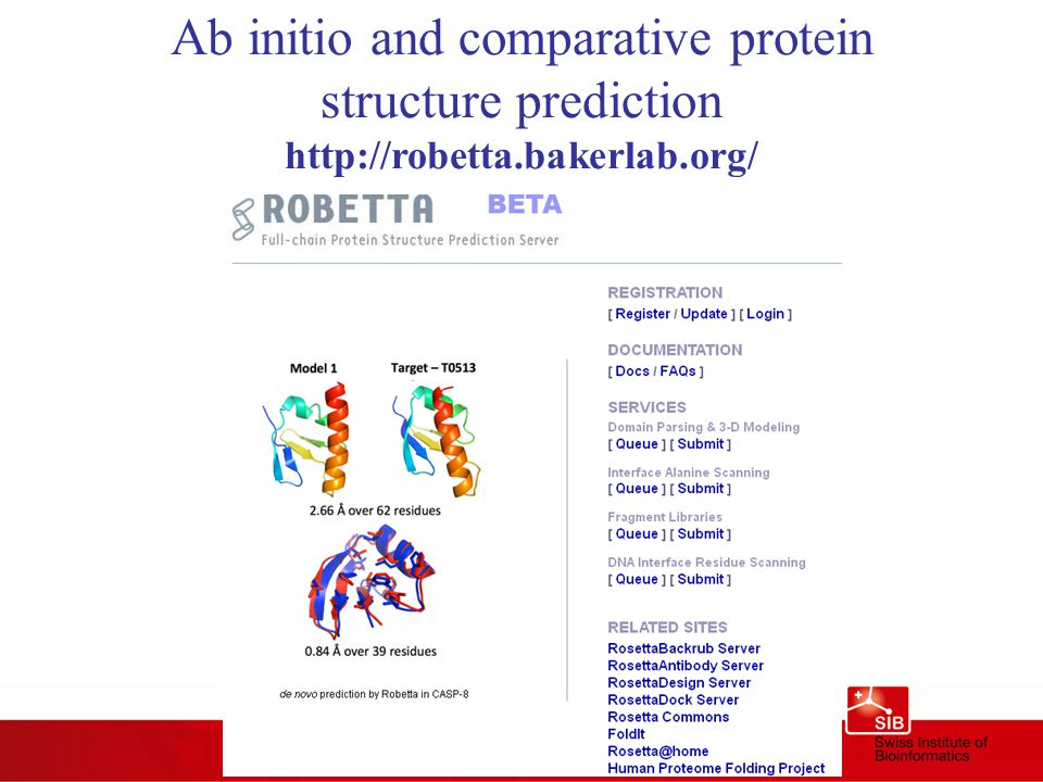 Ab initio and comparative protein structure prediction http://robetta.bakerlab.org/