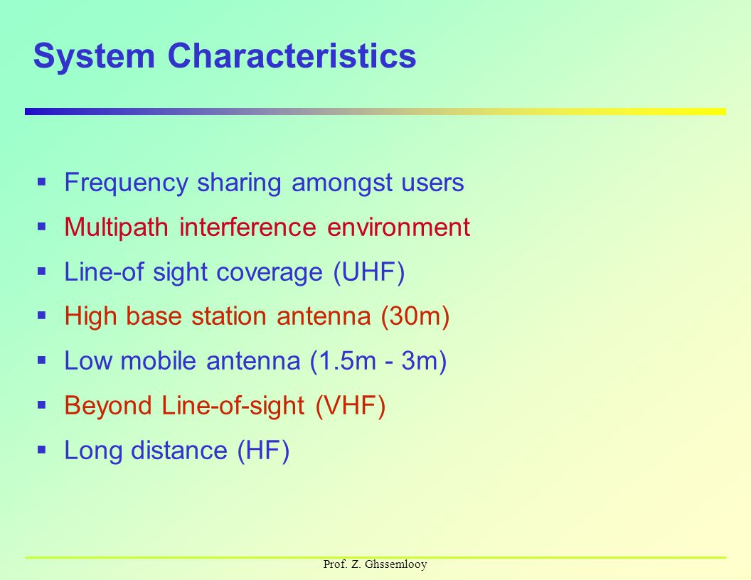 Prof. Z. Ghssemlooy System Characteristics  Frequency sharing amongst users  Multipath interference environment  Line-of sight coverage (UHF)  Hig