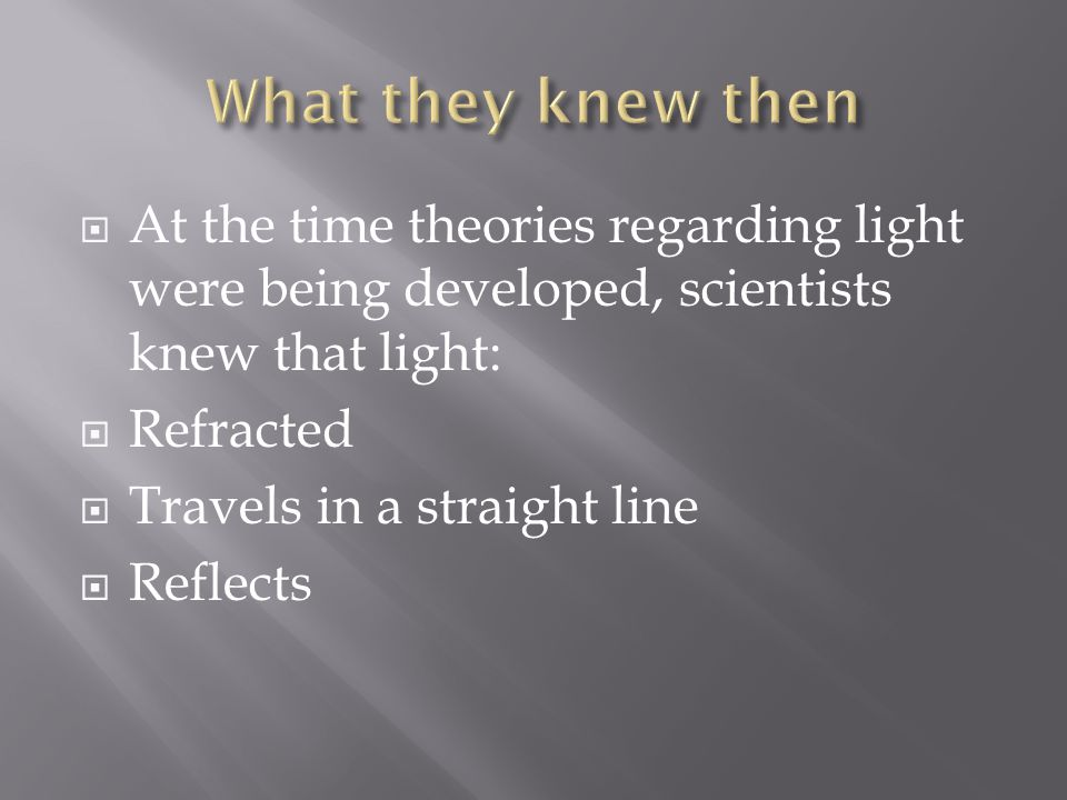  BUT the photons in red light move in a wave that has a lower frequency than that of blue light  That is what differentiates them – and also differentiates the amount of energy the two different types of light possess  See how the particle theory doesn't work to describe those characteristics of light.