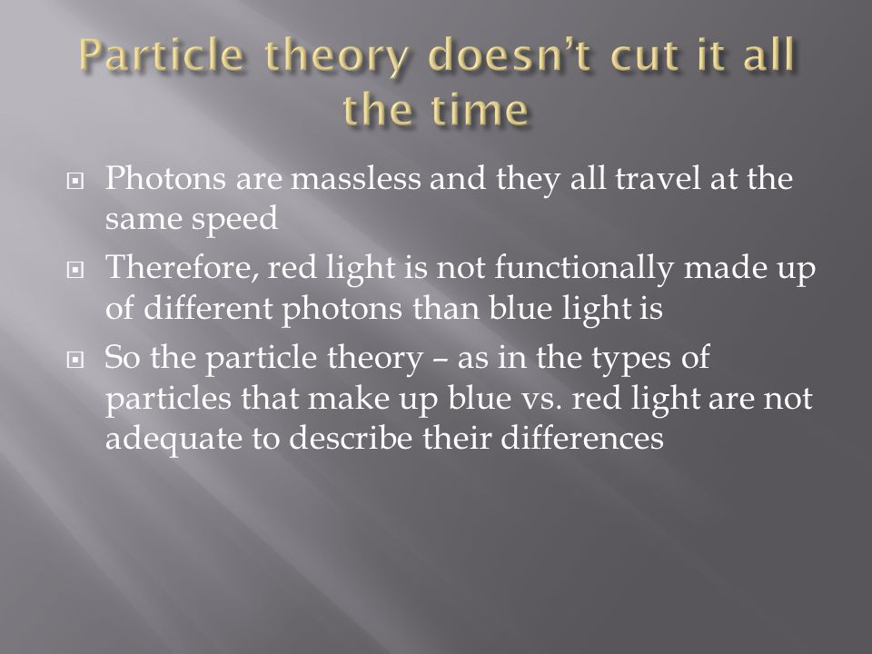  Photons are massless and they all travel at the same speed  Therefore, red light is not functionally made up of different photons than blue light i