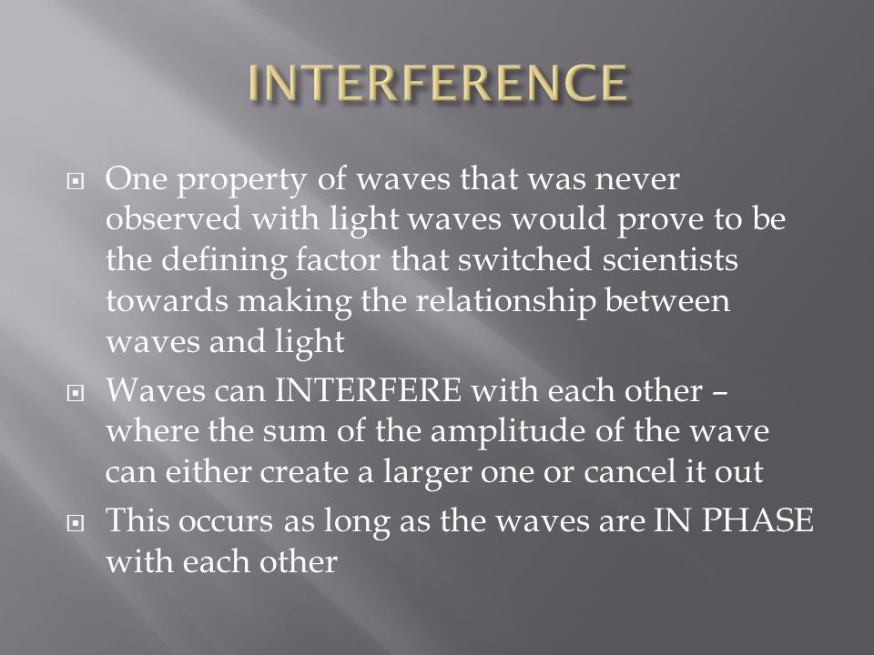  PHASE – the timing of the wave  If two waves are IN PHASE , the crests and troughs are appearing at the same time  If they are OUT OF PHASE they are shifted so that crests and troughs are appearing at different times IN PHASE OUT OF PHASE BY 180 0 OUT OF PHASE BY 90 0