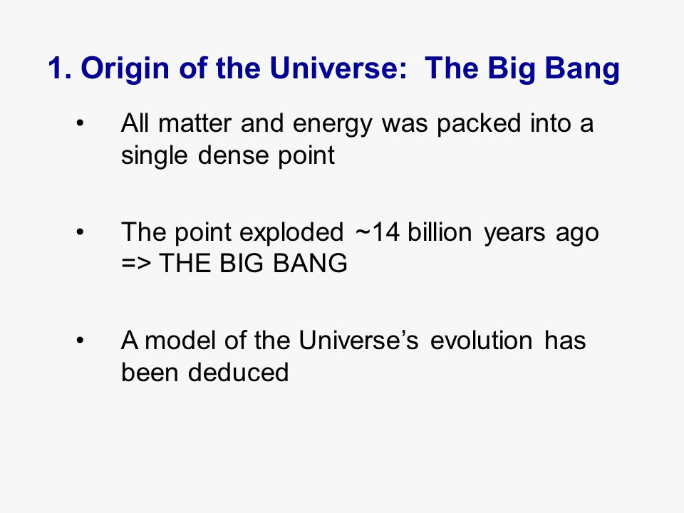After the Big Bang First instant: –Hot (x10 28 o C), only energy 3 minutes old: –Cooled and grew to 100 billion km –Nucleosynthesis 5 minutes old: –chemical bond formation (H 2 )