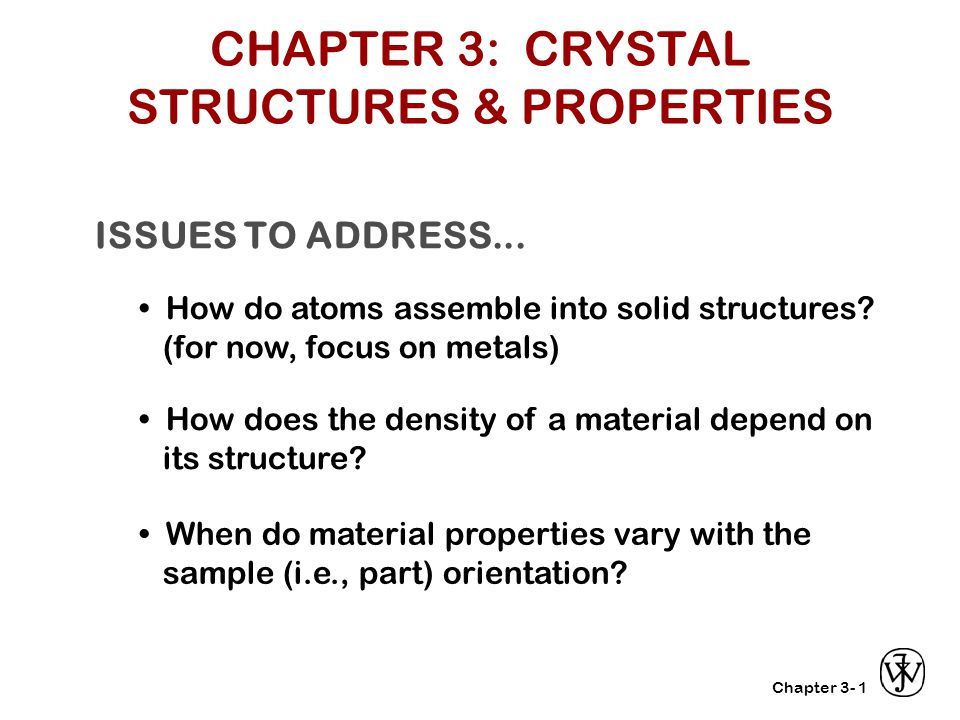 Chapter 3- ISSUES TO ADDRESS... How do atoms assemble into solid structures? (for now, focus on metals) How does the density of a material depend on i