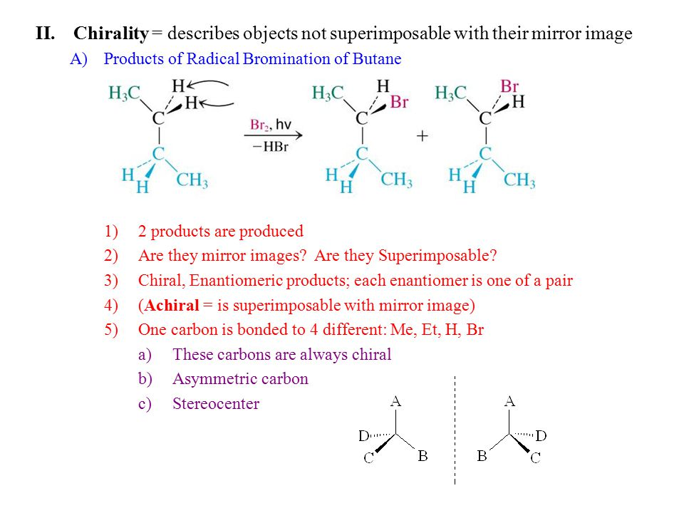 II.Chirality = describes objects not superimposable with their mirror image A)Products of Radical Bromination of Butane 1)2 products are produced 2)Ar