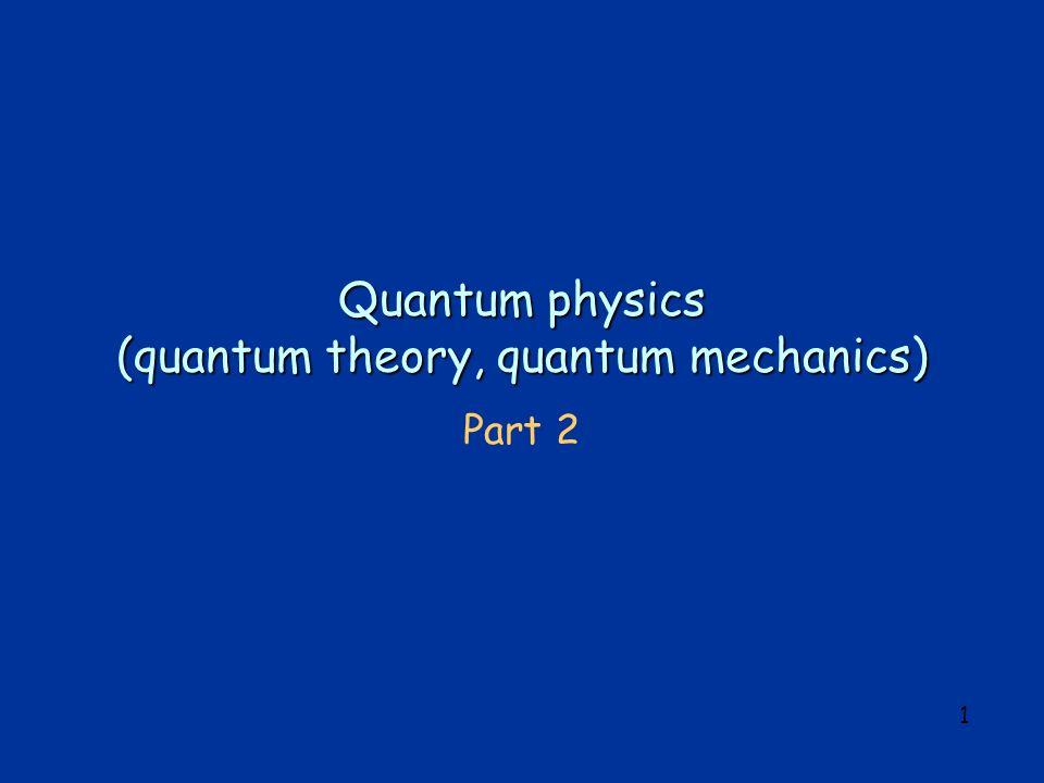 1 Quantum physics (quantum theory, quantum mechanics) Part 2