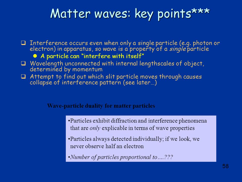 58 Matter waves: key points***  Interference occurs even when only a single particle (e.g.