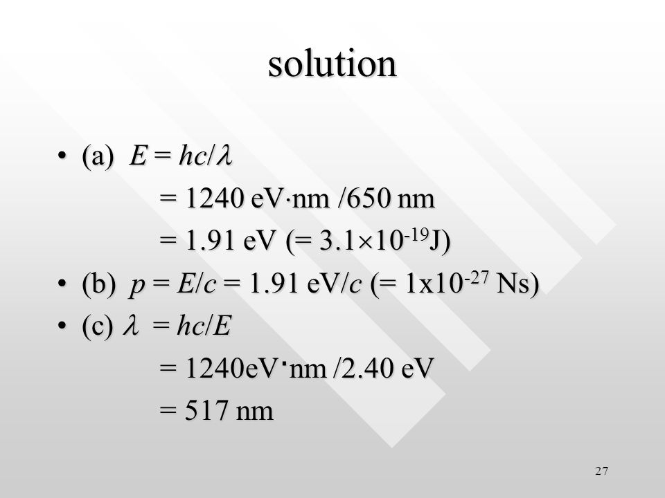 26 Example (a) What are the energy and momentum of a photon of red light of wavelength 650nm.