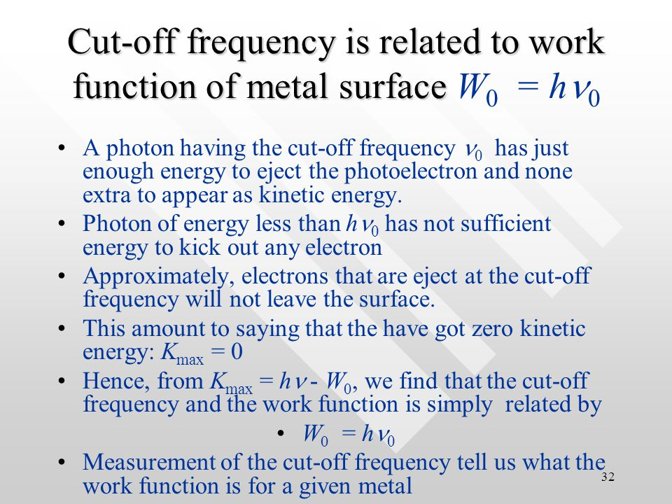 31 Second feature explained   The cut-off frequency is explained Recall that in Einstein assumption, a photon is completely absorbed by one atom to kick out one electron.