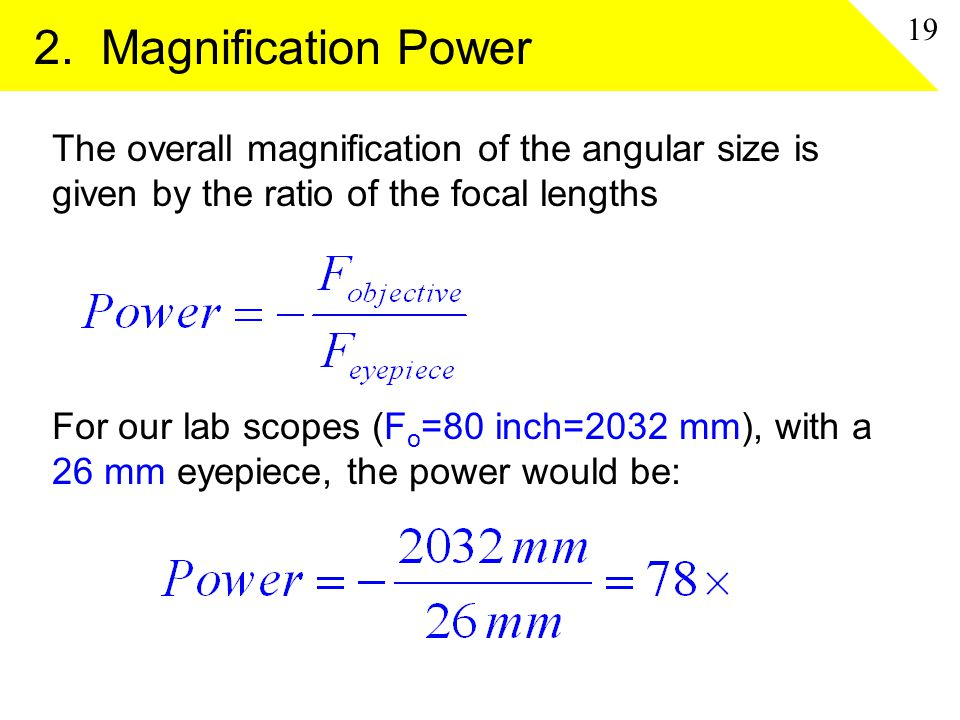 2. Magnification Power The overall magnification of the angular size is given by the ratio of the focal lengths For our lab scopes (F o =80 inch=2032