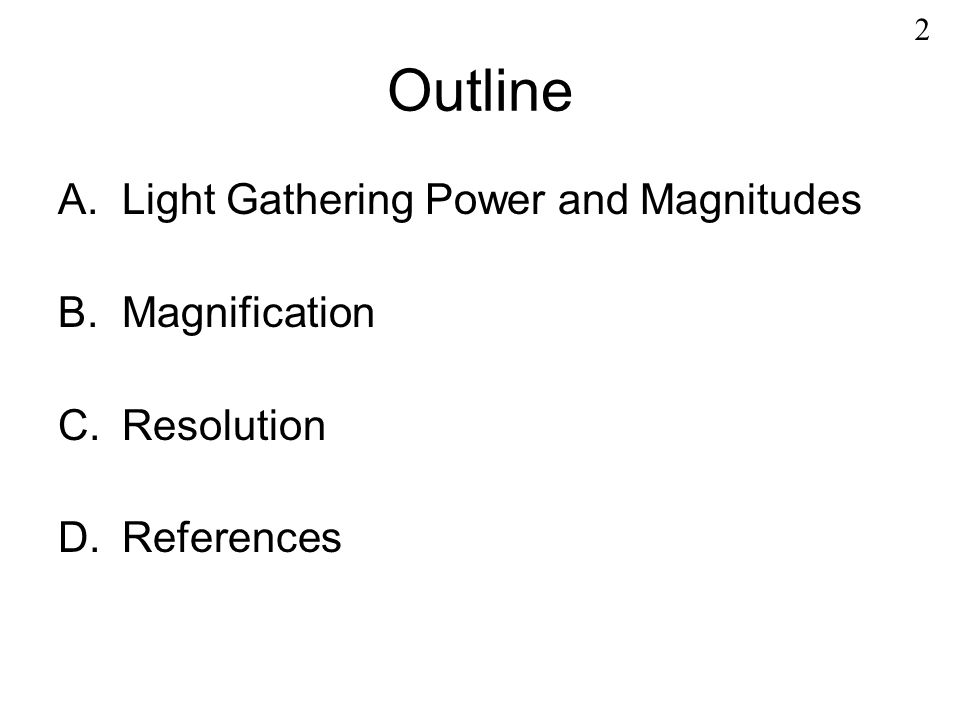Outline A.Light Gathering Power and Magnitudes B.Magnification C.Resolution D.References 2