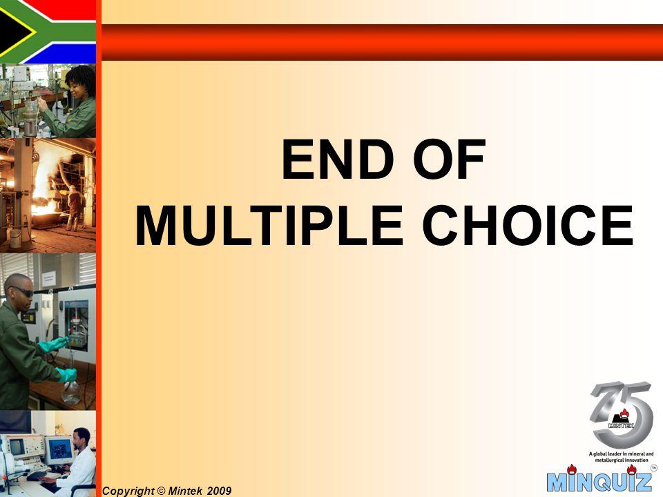 Copyright © Mintek 2009 END OF MULTIPLE CHOICE