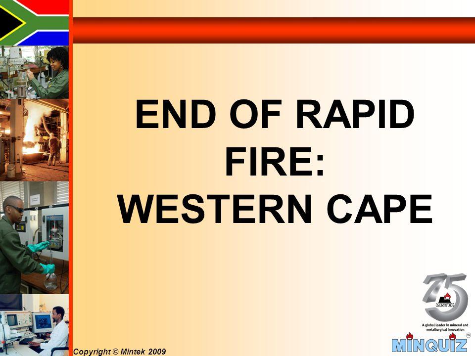 Copyright © Mintek 2009 END OF RAPID FIRE: WESTERN CAPE